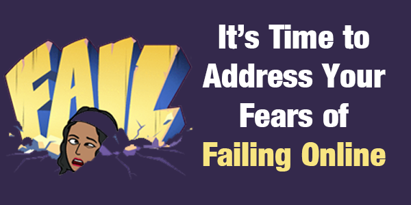 Time to Address Your Fears of Failing Online
